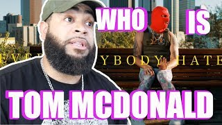 "{{ REACTION }} Tom MacDonald - ""Everybody Hates Me"" WHO IS THIS GUY ???"