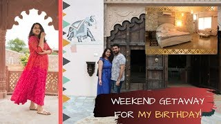 LUXURIOUS WEEKEND GETAWAY for My BIRTHDAY! | Only 3.5 Hours from Gurgaon