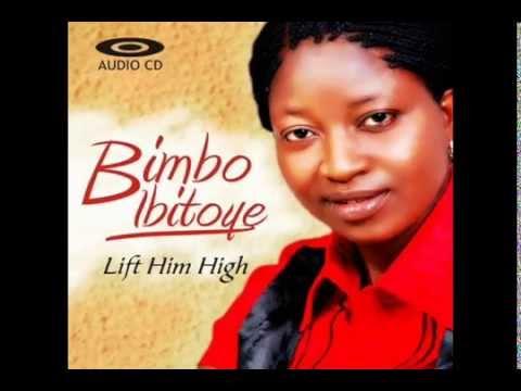 Bimbo Ibitoye - Mimo Mimo Olodumare - (Lift Him High)