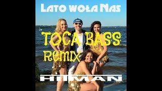 HITMAN - Lato woła nas - Toca Bass Extended Remix 2018 (Official Audio)Hit Wakacji