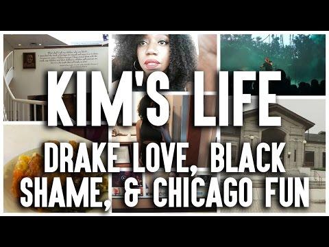Kim's Life #1: Drake Love, Black Shame and Chicago Fun
