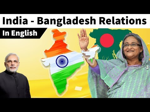 India Bangladesh relation, What is the status of present bilateral ties? Current Affairs 2019