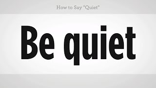 """How to Say """"Quiet"""" 