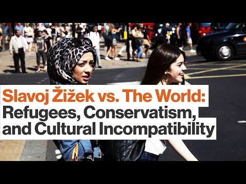 Slavoj Žižek on Refugees, Conservatism, and Cultural Incompatibility