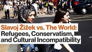 Slavoj Žižek on Refugees, Conservatism, and Cultural Incompatibility