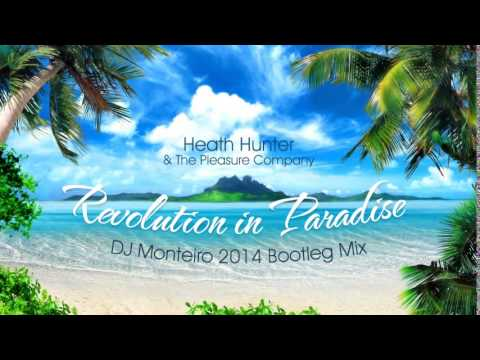 Heath Hunter - Revolution In Paradise (Monteiro 2014 Bootleg Mix)