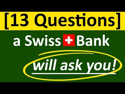 13 Questions a Swiss Bank will ask you for Swiss Bank Accoun