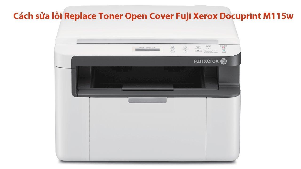 Cách sửa lỗi Replace Toner Open Cover Fuji Xerox Docuprint M115w