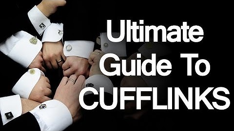 A Man's Guide to Cufflinks | Ultimate Cufflink Purchase Guide | How to Buy Men's Cuff-links