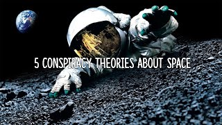 5 Conspiracy Theories About Space!