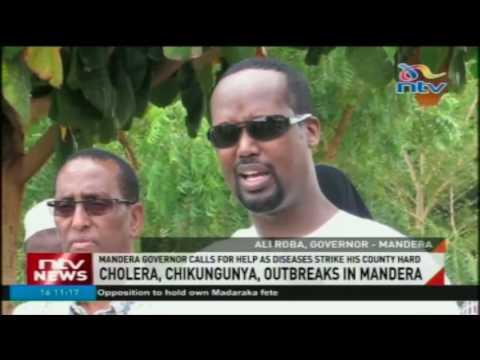 Mandera governor calls for help as cholera, chikungunya,outbreaks hit his County hard