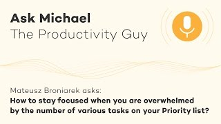 how to stay focused when you are overwhelmed by the number of priorities ask michael s02e05