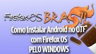 Finalmente!: Como instalar Android no OTF com Firefox OS pelo WINDOWS