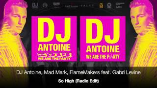 DJ Antoine, Mad Mark, FlameMakers feat. Gabri Levine - So High (Radio Edit)
