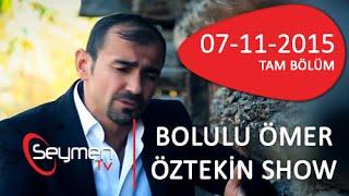 Bolulu Ömer Öztekin Show 07 11 2015 Tam Bölüm
