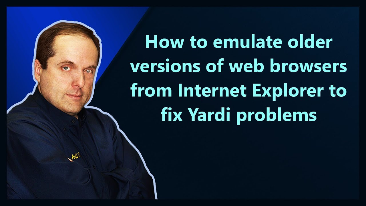 How to emulate older versions of web browsers from Internet Explorer to fix  Yardi problems