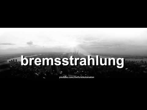 How to pronounce bremsstrahlung in German