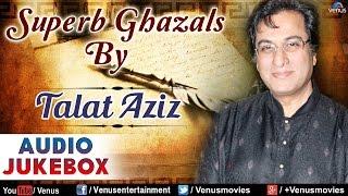 Talat Aziz : Superb Geet & Ghazals || Audio Jukebox