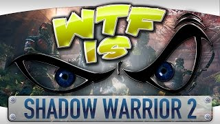 WTF Is... - Shadow Warrior 2?