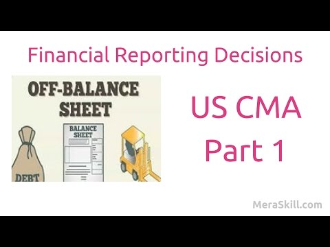 US CMA Part 1| Off Balance Sheet Financing | Financial Reporting Decisions| US CMA course