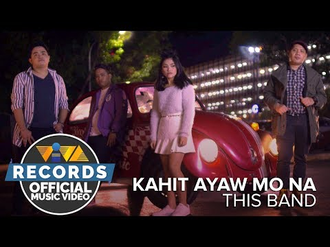 This Band — Kahit Ayaw Mo Na [Official Music Video]