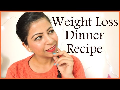 Weight Loss Dinner Recipe -  Low Calorie Indian Dinner Foods For Weight Loss