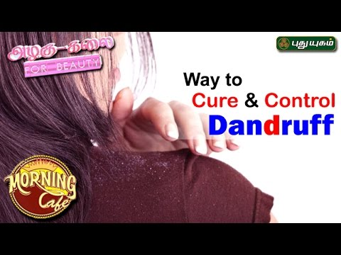 Tips To Get Rid Of Dandruff அழகு கலை For Beauty Morning Cafe 11-04-2017 PuthuYugamTV Show Online
