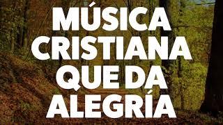 MÚSICA CRISTIANA QUE DA ALEGRÍA 2019 [AUDIO OFICIAL