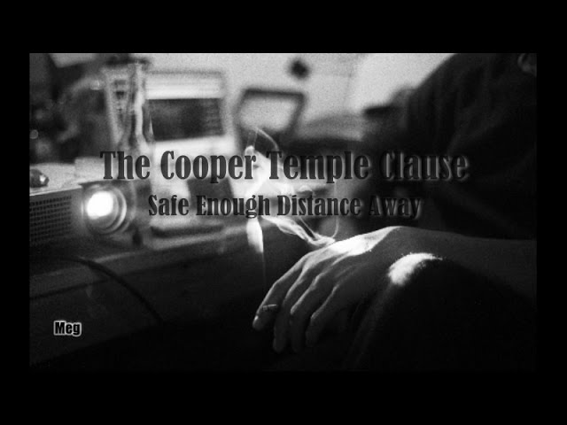 the-cooper-temple-clause-safe-enough-distance-away-meg
