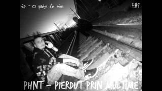 Phnt - Pierdut prin multime (O parte din mine E.P)