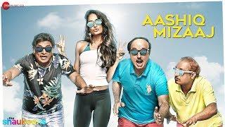 AASHIQ MIZAAJ FULL VIDEO HD The Shaukeens Aman Trikha Hard Kaur