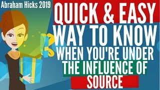 Abraham Hicks 2019 - QUICK AND EASY Way to Know When You Are Under The INFLUENCE OF SOURCE