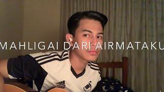 Mahligaimu Dari Airmataku - Lestari (Cover By Faez Zein)