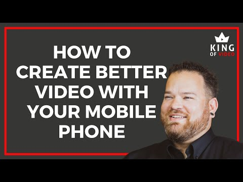How To Create Better Video with Your Mobile Phone | King of Video