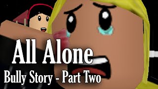 All alone | ROBLOX BULLY STORY PART 2|