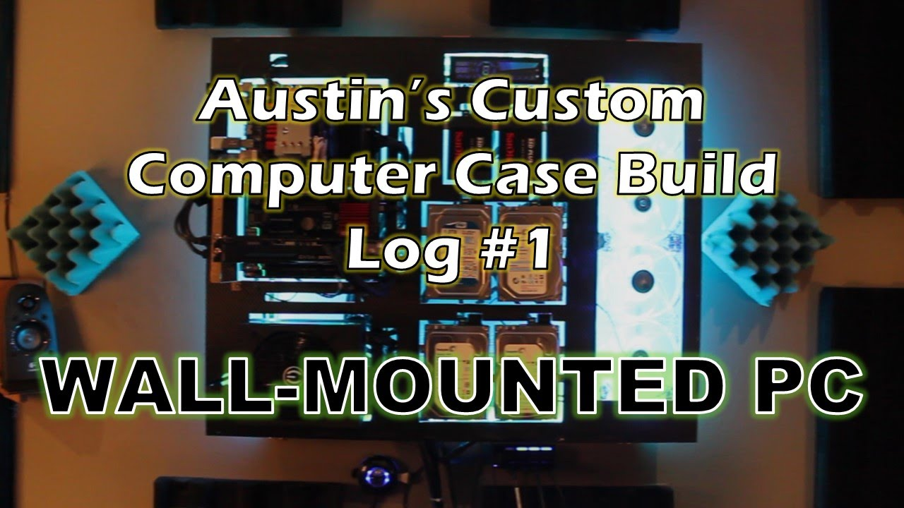 Austin S Custom Computer Build Log 1 The Wall Mounted