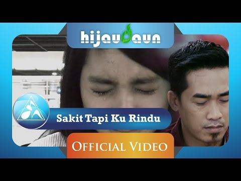 Hijau Daun - Sakit Tapi Ku Rindu (Official Video Lyric)