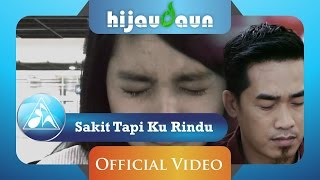 Video Hijau Daun - Sakit Tapi Ku Rindu (Official Video Lyric) download MP3, 3GP, MP4, WEBM, AVI, FLV Juli 2018