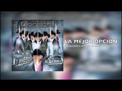 La Mejor Opción - La Maquinaria Norteña ft. La Zenda Norteña (Audio)