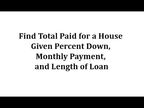 find-total-paid-for-a-house-given-percent-down,-monthly-payment,-and-length