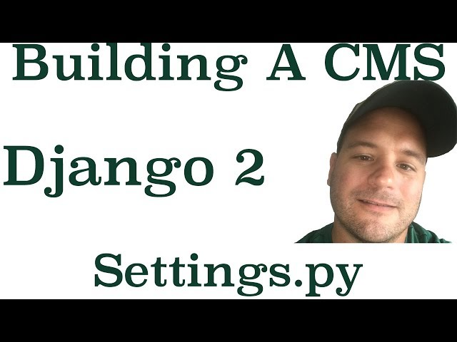 Django 2 Building A CMS: How To Configure A Settings.py File