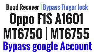 Oppo F1S A1601 MT6750   MT6755 Dead Recover   Bypass google Account   Bypass Finger lock