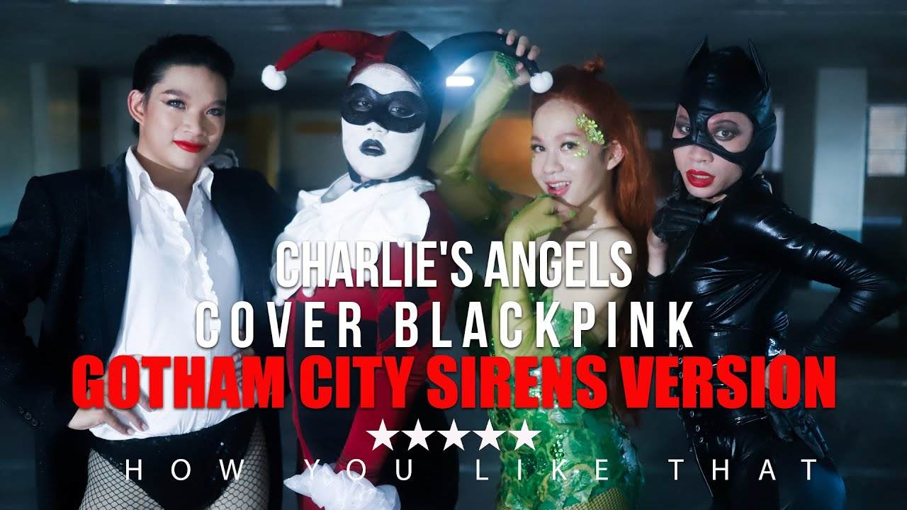 """Charlie's Angels Cover Blackpink """"How you like that""""  Gotham City Sirens Version"""