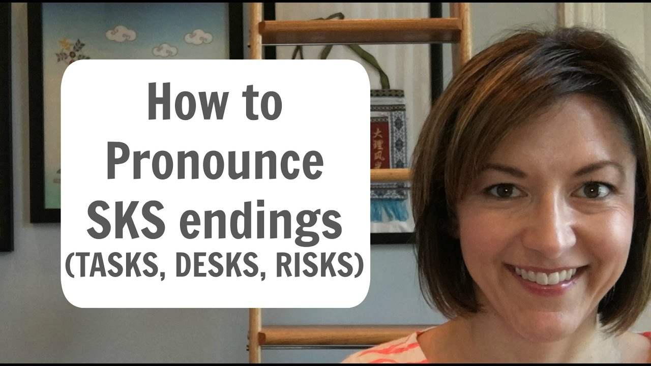 How to Pronounce Words Ending in SKS (DESKS TASKS RISKS) - American English  Pronunciation Lesson