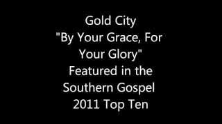 Gold City:  By Your Grace, For Your Glory
