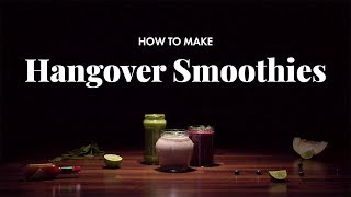 How to Make Hangover Smoothies | 3 Ways