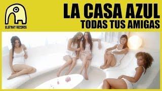 LA CASA AZUL - Todas Tus Amigas [Official]