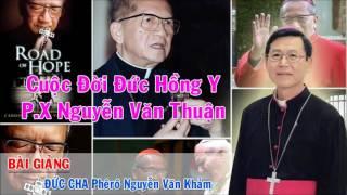 """Bài Giảng Đức Cha Khảm Về Cuộc Đời ĐHY P.X Nguyễn Văn Thuận """"Cực hay"""""""
