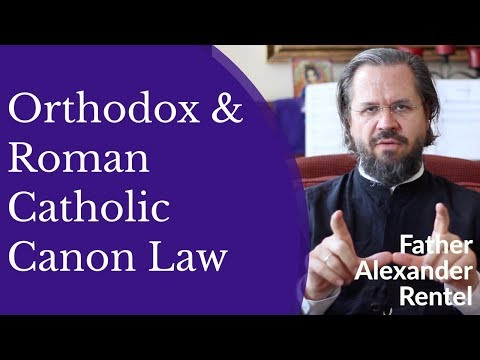 Father Alexander Rentel - Orthodox & Roman Catholic Canon Law