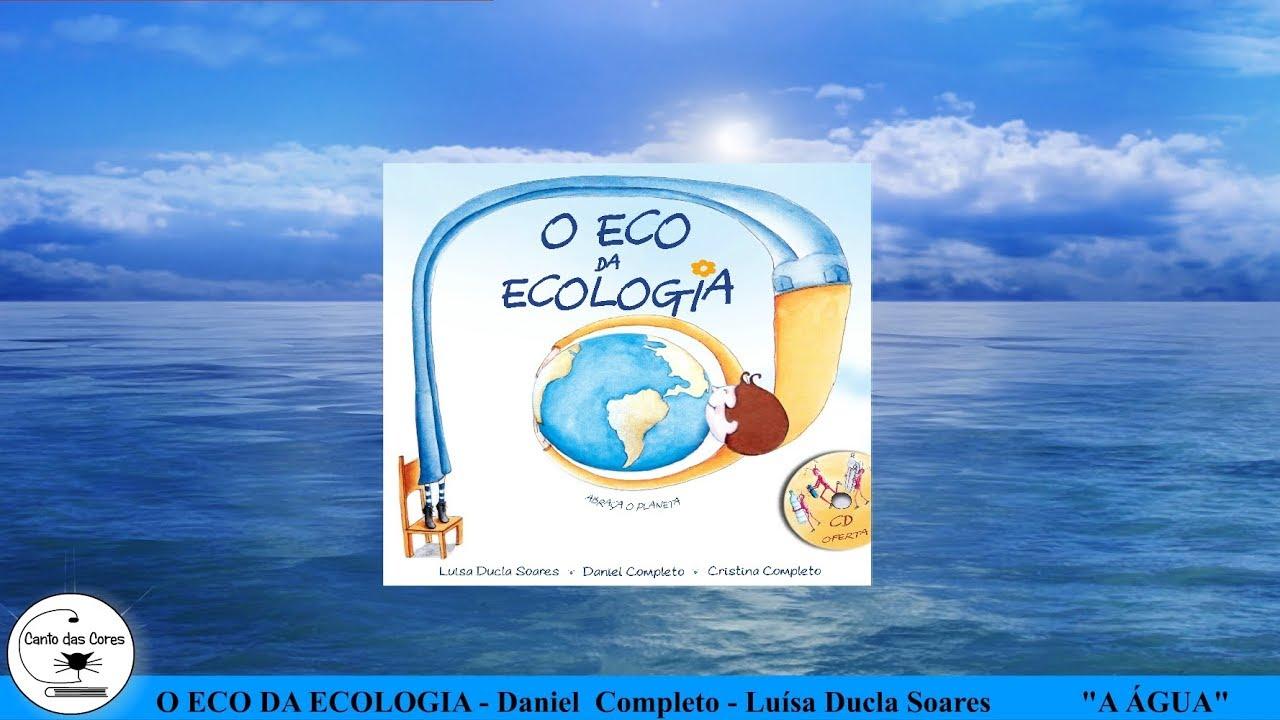 ÁGUA - Eco da Ecologia - Daniel Completo e Luísa Ducla Soares ...